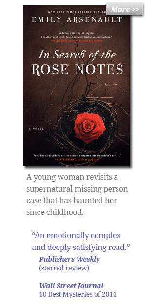 In Search of the Rose Notes - A young woman revisits a supernatural missing person case that has haunted her since childhood. - 'An emotionally complex and deeply satisfying read.' Publishers Weekly, (starred review) - Wall Street Journal, 10 Best Mysteries of 2011